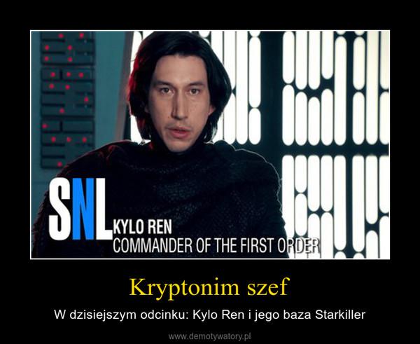 Kryptonim szef – W dzisiejszym odcinku: Kylo Ren i jego baza Starkiller