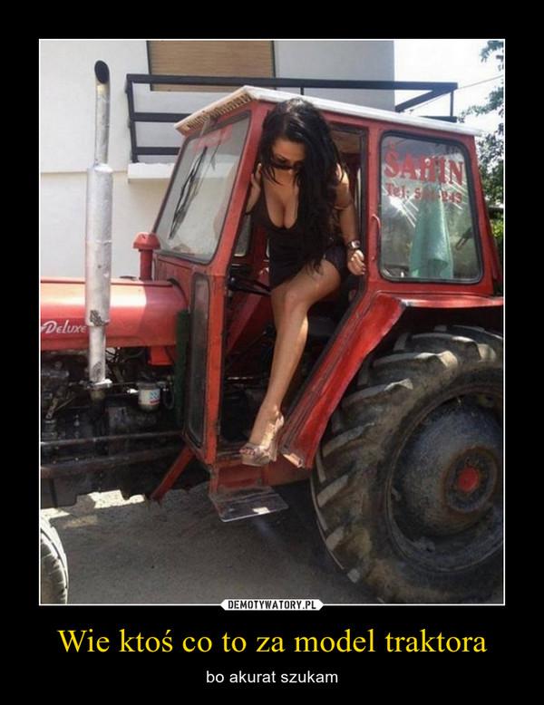 Wie ktoś co to za model traktora – bo akurat szukam