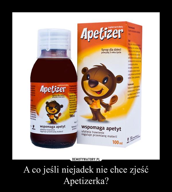 A co jeśli niejadek nie chce zjeść Apetizerka? –