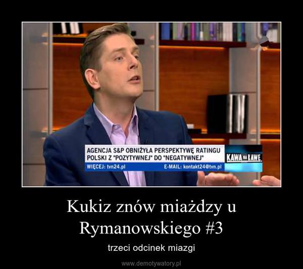 Kukiz znów miażdzy u Rymanowskiego #3 – trzeci odcinek miazgi