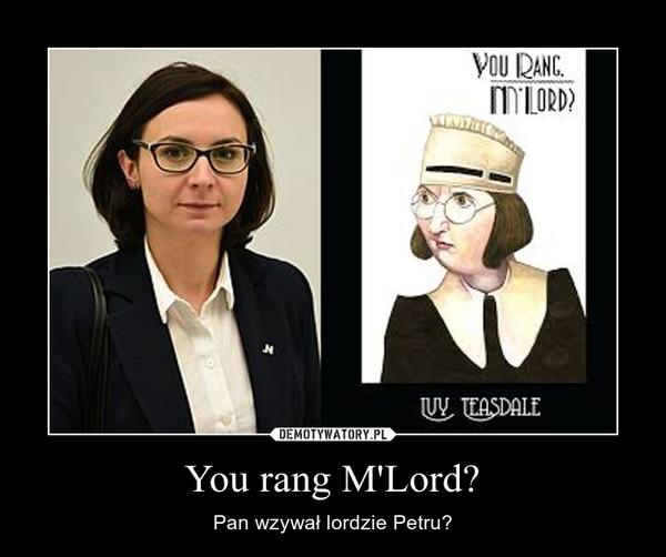 You rang M'Lord? – Pan wzywał lordzie Petru?