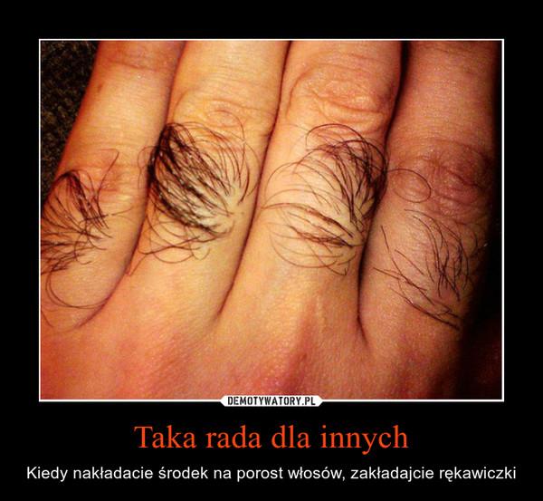 Taka rada dla innych – Kiedy nakładacie środek na porost włosów, zakładajcie rękawiczki