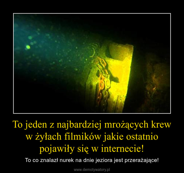 To jeden z najbardziej mrożących krew w żyłach filmików jakie ostatnio pojawiły się w internecie! – To co znalazł nurek na dnie jeziora jest przerażające!