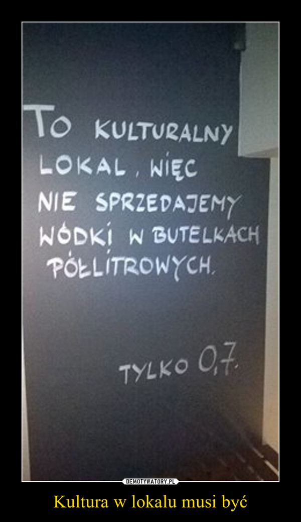 Kultura w lokalu musi być –