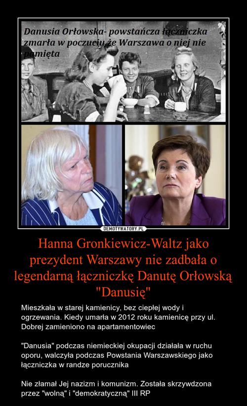 """Hanna Gronkiewicz-Waltz jako prezydent Warszawy nie zadbała o legendarną łączniczkę Danutę Orłowską """"Danusię"""""""
