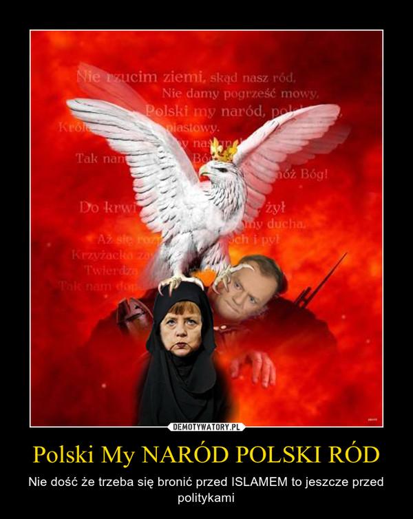 Polski My NARÓD POLSKI RÓD – Nie dość że trzeba się bronić przed ISLAMEM to jeszcze przed politykami
