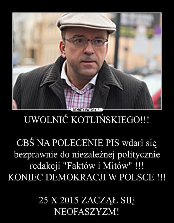 """UWOLNIĆ KOTLIŃSKIEGO!!!CBŚ NA POLECENIE PIS wdarł się bezprawnie do niezależnej politycznie redakcji """"Faktów i Mitów"""" !!!KONIEC DEMOKRACJI W POLSCE !!!25 X 2015 ZACZĄŁ SIĘ NEOFASZYZM! –"""