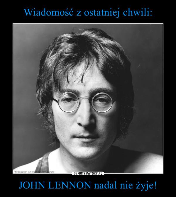 JOHN LENNON nadal nie żyje! –