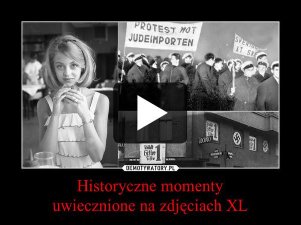 Historyczne momentyuwiecznione na zdjęciach XL –