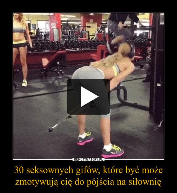 30 seksownych gifów, które być może zmotywują cię do pójścia na siłownię –