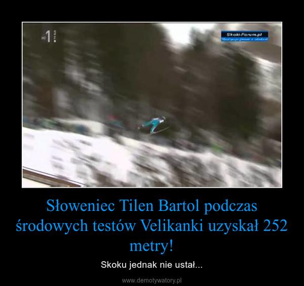 Słoweniec Tilen Bartol podczas środowych testów Velikanki uzyskał 252 metry! – Skoku jednak nie ustał...
