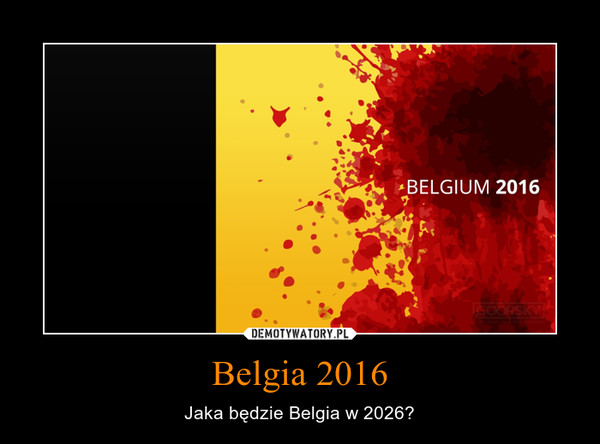 Belgia 2016 – Jaka będzie Belgia w 2026?