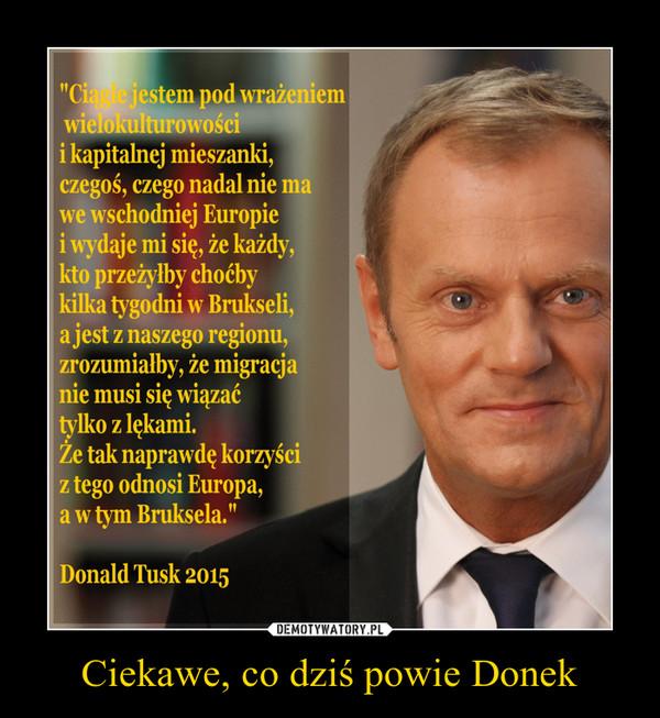 Ciekawe, co dziś powie Donek –