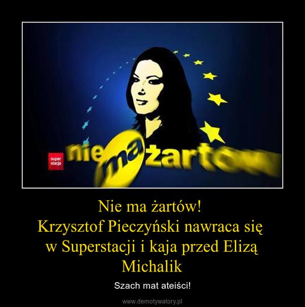 Nie ma żartów! Krzysztof Pieczyński nawraca się w Superstacji i kaja przed Elizą Michalik – Szach mat ateiści!