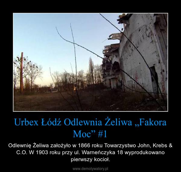"""Urbex Łódź Odlewnia Żeliwa """"Fakora Moc"""" #1 – Odlewnię Żeliwa założyło w 1866 roku Towarzystwo John, Krebs & C.O. W 1903 roku przy ul. Warneńczyka 18 wyprodukowano pierwszy kocioł."""