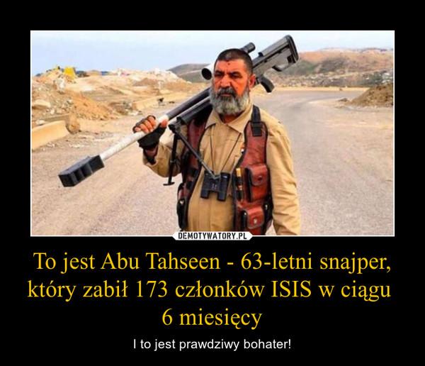 To jest Abu Tahseen - 63-letni snajper, który zabił 173 członków ISIS w ciągu 6 miesięcy – I to jest prawdziwy bohater!