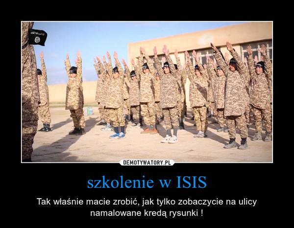 szkolenie w ISIS – Tak właśnie macie zrobić, jak tylko zobaczycie na ulicy namalowane kredą rysunki !