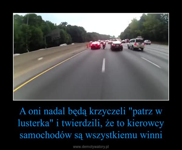 """A oni nadal będą krzyczeli """"patrz w lusterka"""" i twierdzili, że to kierowcy samochodów są wszystkiemu winni –"""