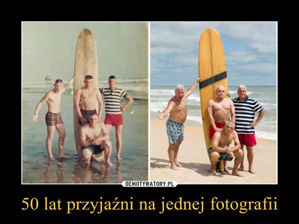 50 lat przyjaźni na jednej fotografii –
