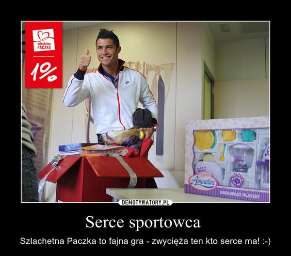 Serce sportowca  – Szlachetna Paczka to fajna gra - zwycięża ten kto serce ma! :-)