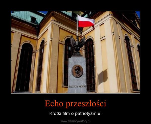 Echo przeszłości – Krótki film o patriotyzmie.