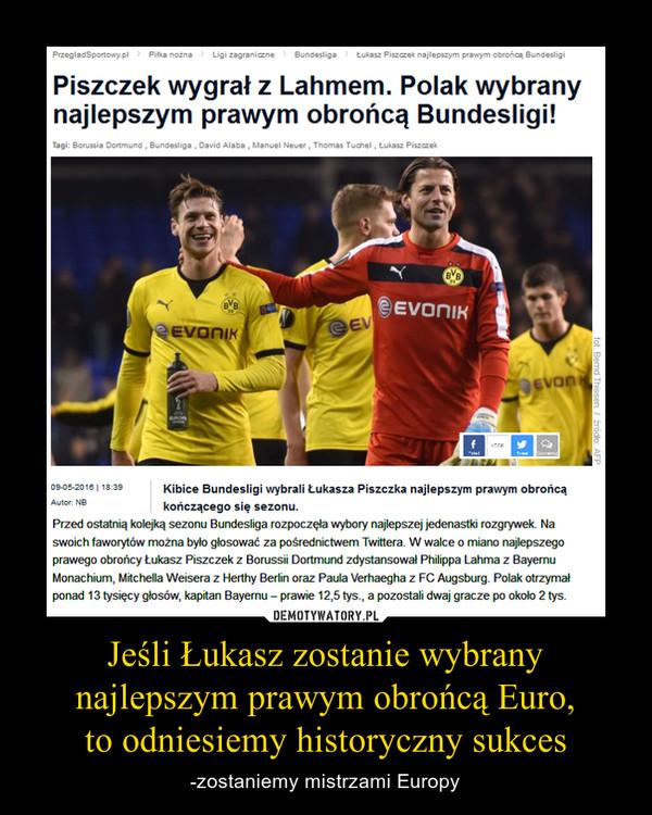 Jeśli Łukasz zostanie wybrany najlepszym prawym obrońcą Euro,to odniesiemy historyczny sukces – -zostaniemy mistrzami Europy
