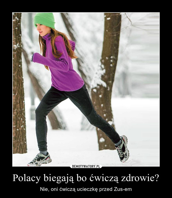 Polacy biegają bo ćwiczą zdrowie? – Nie, oni ćwiczą ucieczkę przed Zus-em