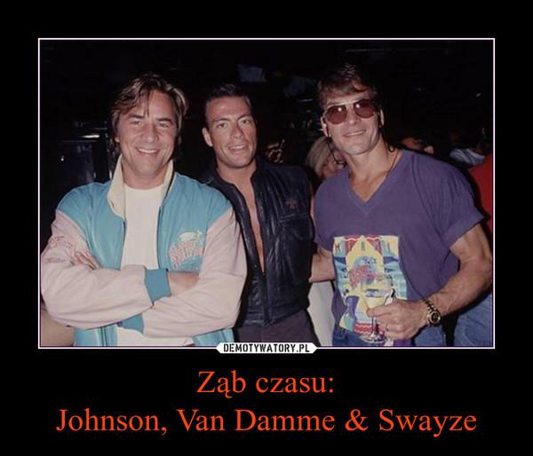 Ząb czasu:Johnson, Van Damme & Swayze –