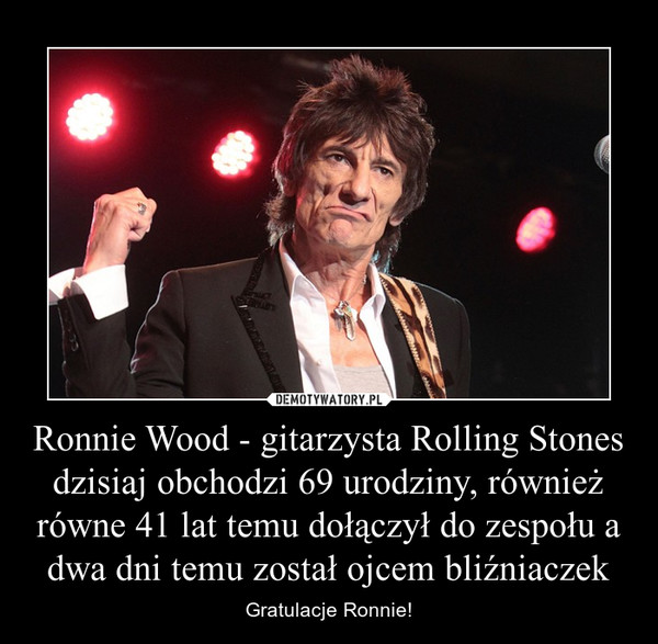 Ronnie Wood - gitarzysta Rolling Stones dzisiaj obchodzi 69 urodziny, również równe 41 lat temu dołączył do zespołu a dwa dni temu został ojcem bliźniaczek – Gratulacje Ronnie!
