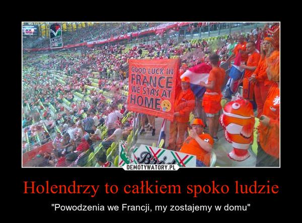 """Holendrzy to całkiem spoko ludzie – """"Powodzenia we Francji, my zostajemy w domu"""""""