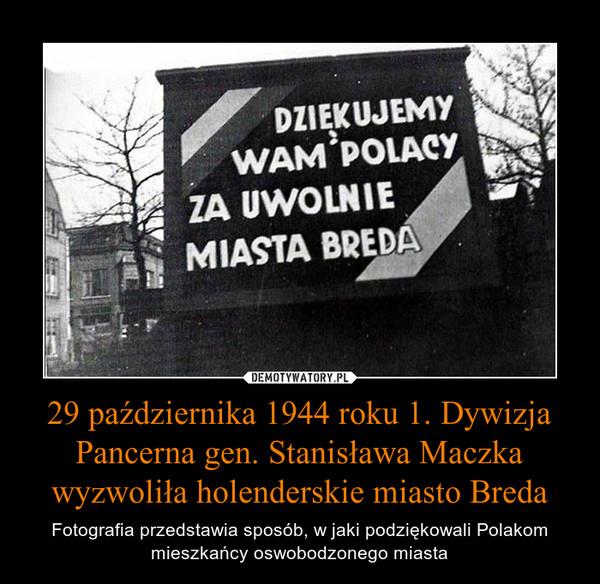 29 października 1944 roku 1. Dywizja Pancerna gen. Stanisława Maczka wyzwoliła holenderskie miasto Breda – Fotografia przedstawia sposób, w jaki podziękowali Polakom mieszkańcy oswobodzonego miasta Dziękujemy Wam Polacy za uwolnie miasta Breda