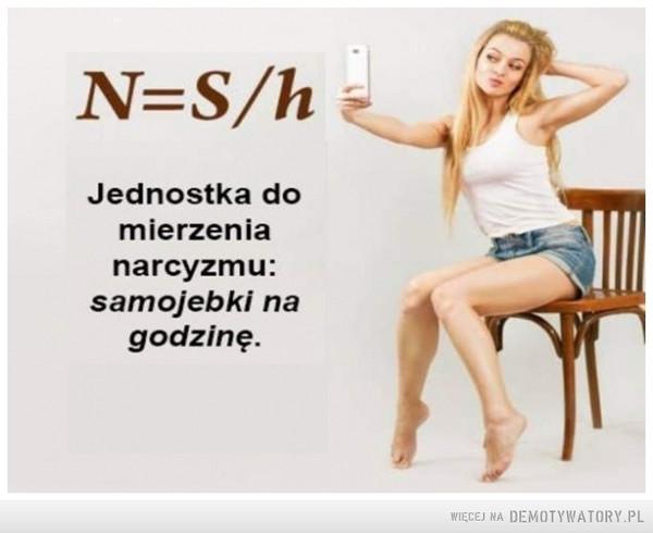 Wzór –  N=S/hJednostka domierzenianarcyzmu:samojebki nagodzinę.