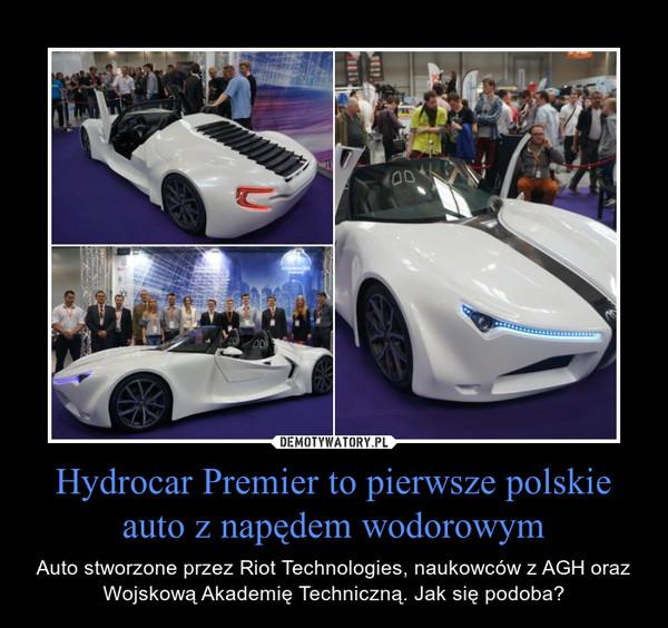 Hydrocar Premier to pierwsze polskie auto z napędem wodorowym – Auto stworzone przez Riot Technologies, naukowców z AGH oraz Wojskową Akademię Techniczną. Jak się podoba?