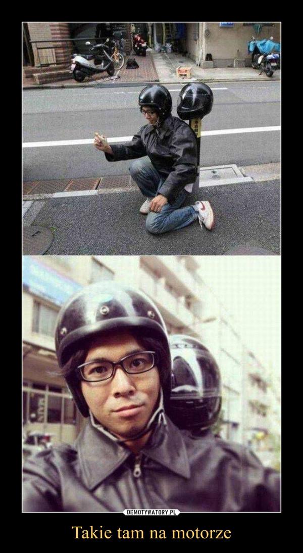 Takie tam na motorze –