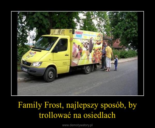 Family Frost, najlepszy sposób, by trollować na osiedlach –