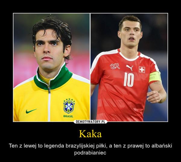 Kaka – Ten z lewej to legenda brazylijskiej piłki, a ten z prawej to albański podrabianiec