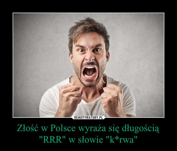 """Złość w Polsce wyraża się długością """"RRR"""" w słowie """"k*rwa"""" –"""