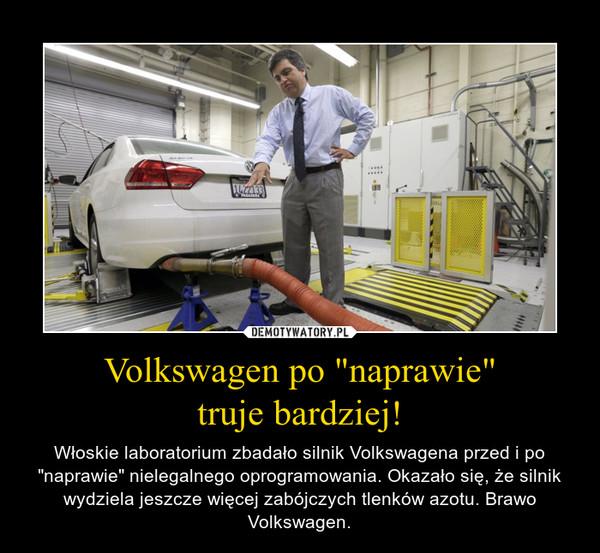 """Volkswagen po """"naprawie""""truje bardziej! – Włoskie laboratorium zbadało silnik Volkswagena przed i po """"naprawie"""" nielegalnego oprogramowania. Okazało się, że silnik wydziela jeszcze więcej zabójczych tlenków azotu. Brawo Volkswagen."""