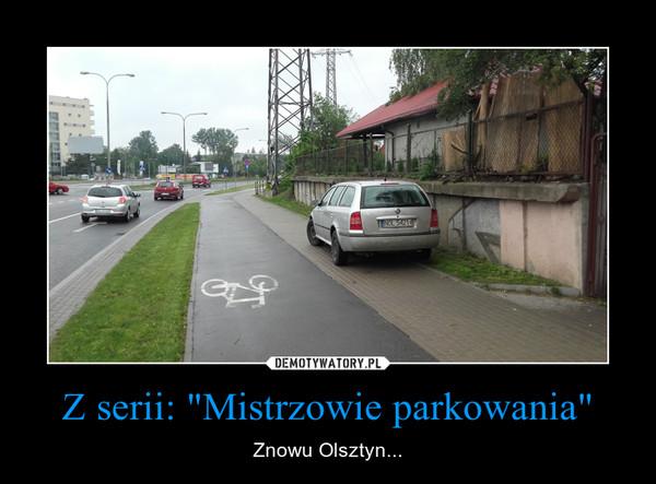 """Z serii: """"Mistrzowie parkowania"""" – Znowu Olsztyn..."""