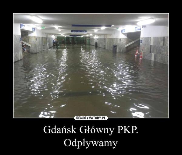 Gdańsk Główny PKP.Odpływamy –