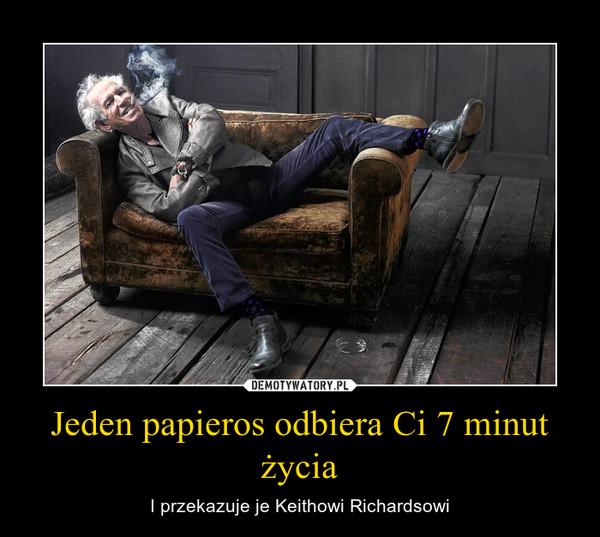 Jeden papieros odbiera Ci 7 minut życia – I przekazuje je Keithowi Richardsowi