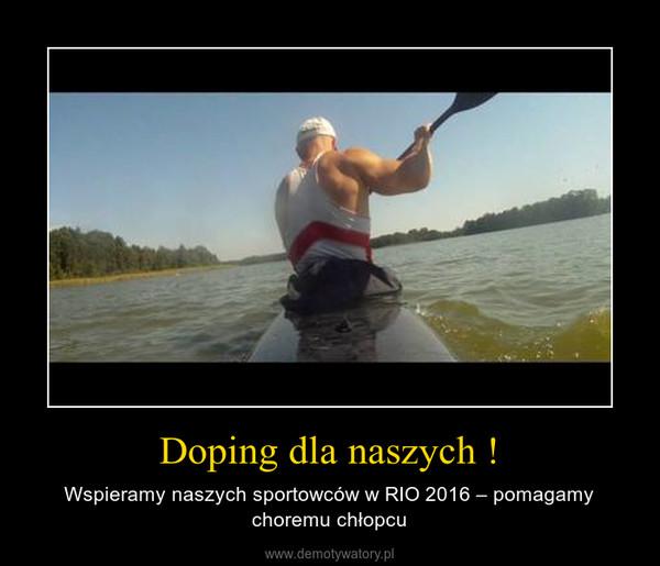 Doping dla naszych ! – Wspieramy naszych sportowców w RIO 2016 – pomagamy choremu chłopcu