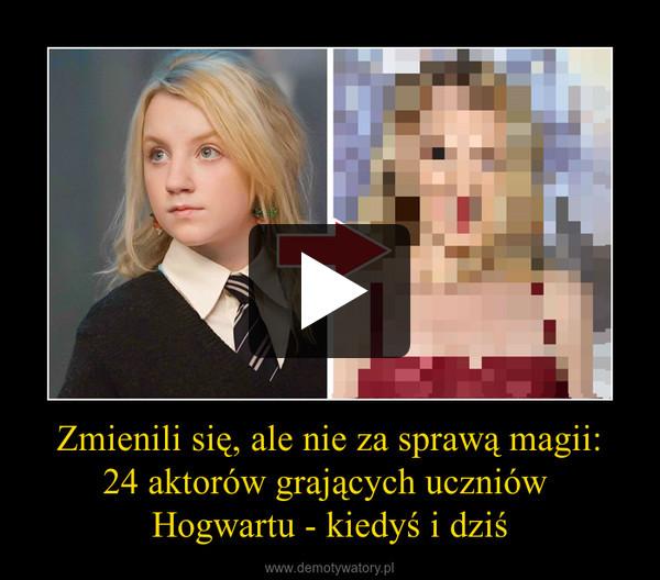 Zmienili się, ale nie za sprawą magii:24 aktorów grających uczniów Hogwartu - kiedyś i dziś –