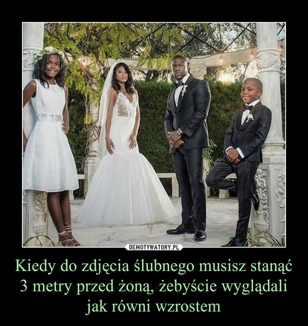 Kiedy do zdjęcia ślubnego musisz stanąć 3 metry przed żoną, żebyście wyglądali jak równi wzrostem –