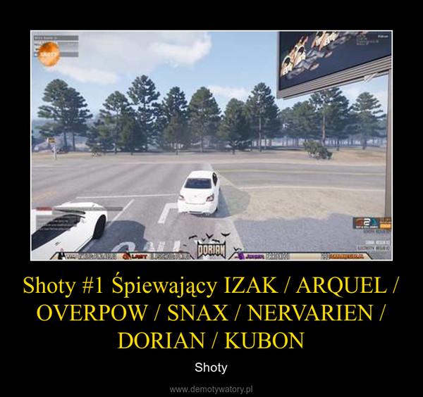Shoty #1 Śpiewający IZAK / ARQUEL / OVERPOW / SNAX / NERVARIEN / DORIAN / KUBON – Shoty