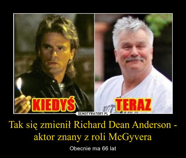 Tak się zmienił Richard Dean Anderson - aktor znany z roli McGyvera – Obecnie ma 66 lat KIEDYŚ TERAZ