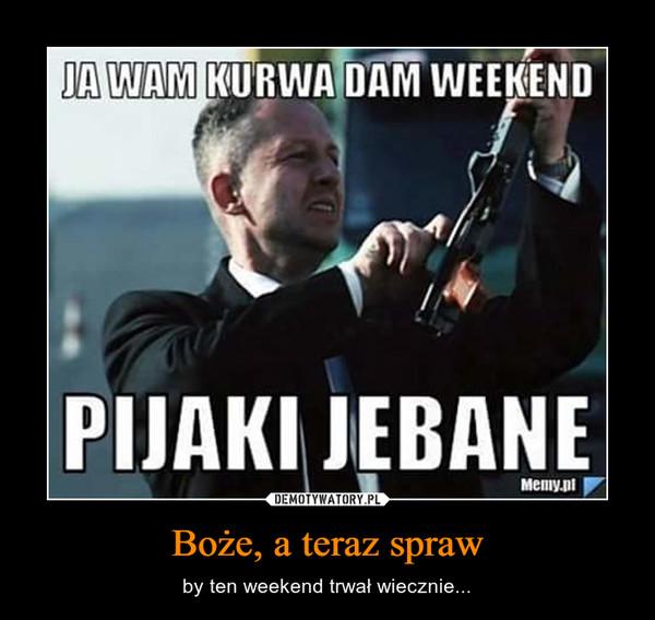 Boże, a teraz spraw – by ten weekend trwał wiecznie...