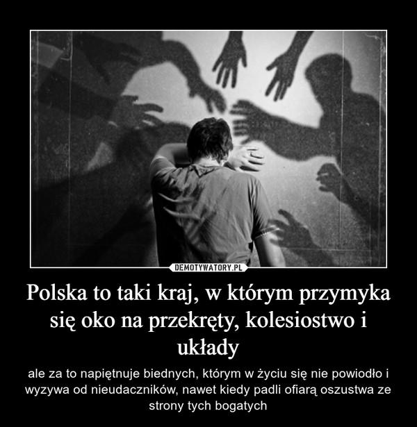 Polska to taki kraj, w którym przymyka się oko na przekręty, kolesiostwo i układy – ale za to napiętnuje biednych, którym w życiu się nie powiodło i wyzywa od nieudaczników, nawet kiedy padli ofiarą oszustwa ze strony tych bogatych