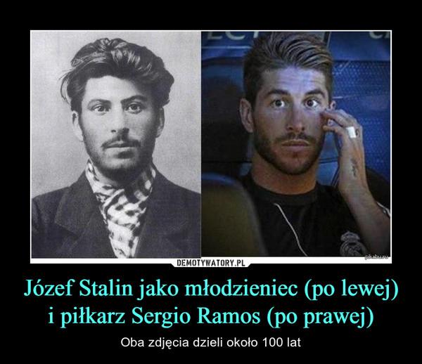 Józef Stalin jako młodzieniec (po lewej) i piłkarz Sergio Ramos (po prawej) – Oba zdjęcia dzieli około 100 lat