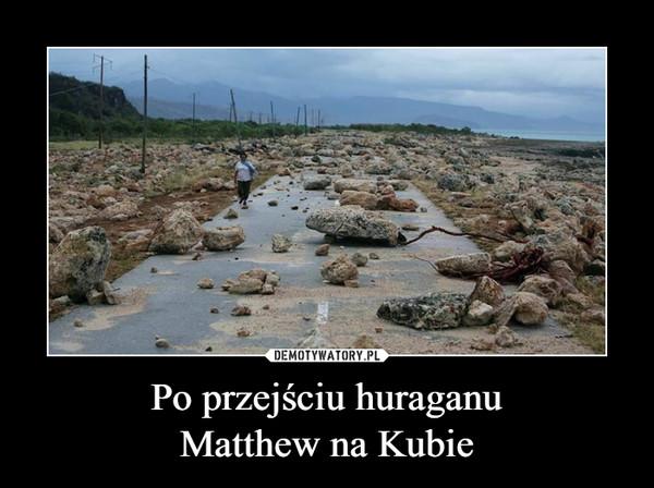 Po przejściu huraganuMatthew na Kubie –
